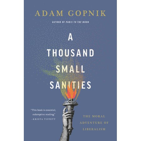 A Thousand Small Sanities : The Moral Adventure of Liberalism (Defending Liberalism)