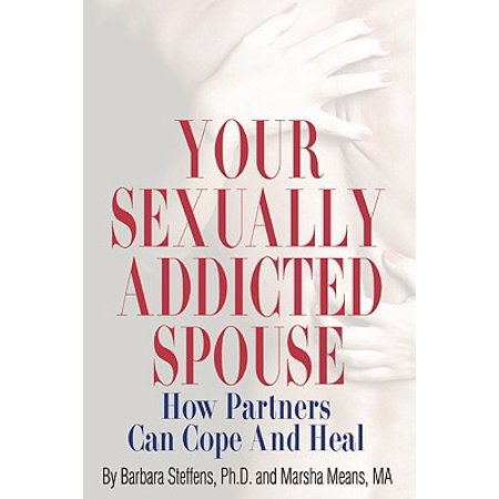 Your Sexually Addicted Spouse : How Partners Can Cope and (Coping With Placing Spouse In Nursing Home)
