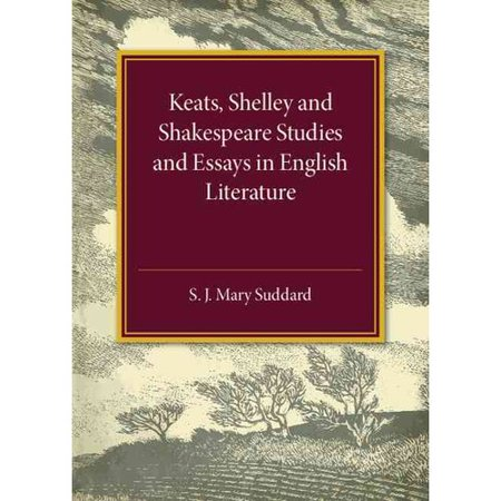 Keats Shelley and Shakespeare Studies and Essays in English Literature by