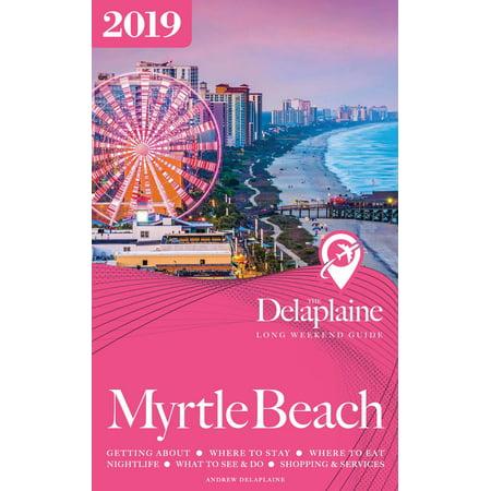 Myrtle Beach: The Delaplaine 2019 Long Weekend Guide -