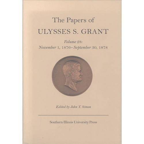 The Papers of Ulyses S. Grant: November 1,1876-September 30, 1878