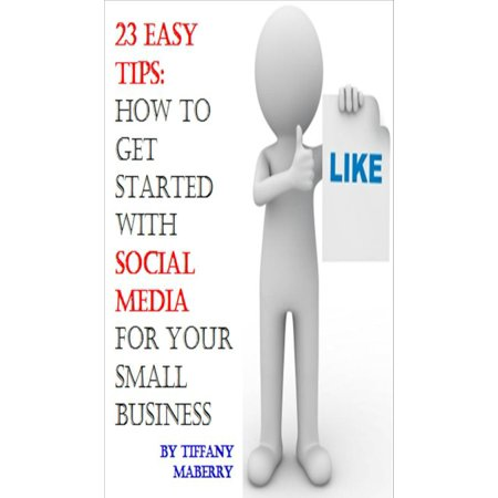 23 Easy Tips: How To Get Started with Social Media for Your Small Business - (Best Small Business To Get Into)