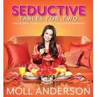 SeductiveTables For Two : Tablescapes, Picnics, and Recipes That Inspire Romance
