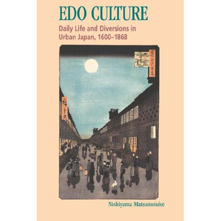Edo Culture: Daily Life and Diversions in Urban Japan, 1600-1868 by