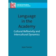 Languages for Intercultural Communication and Education: Language in the Academy: Cultural Reflexivity and Intercultural Dynamics. Joan Turner (Paperback)
