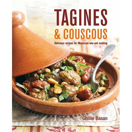 Tagines and Couscous : Delicious recipes for Moroccan one-pot