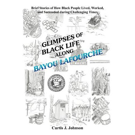 Glimpses of Black Life Along Bayou Lafourche : Brief Stories of How Black People Lived, Worked, and Succeeded During Challenging Times (Halloween Brief Story)