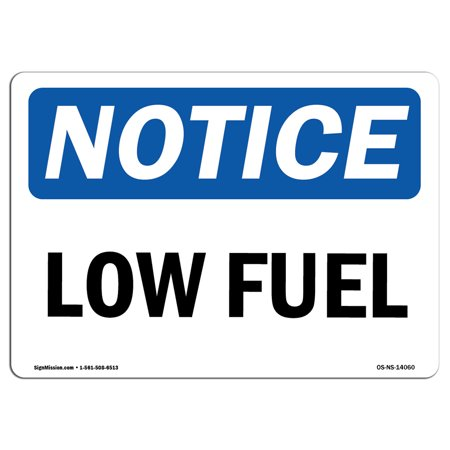 OSHA Notice Sign - Low Fuel | Choose from: Aluminum, Rigid Plastic or Vinyl Label Decal | Protect Your Business, Construction Site, Warehouse & Shop Area |  Made in the USA (Low Price Shopping Sites)