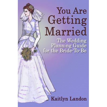 You Are Getting Married: The Wedding Planning Guide for the Bride-To-Be -