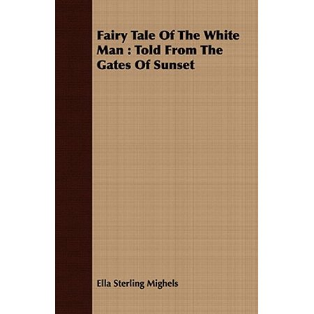 Fairy Tale of the White Man : Told from the Gates of Sunset