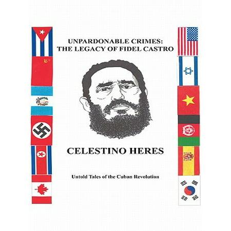 Unpardonable Crimes: the Legacy of Fidel Castro - eBook (Fidel Castro Outfit)