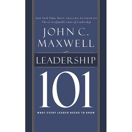 Leadership 101 : What Every Leader Needs to