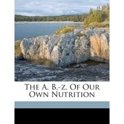 The A. B.-Z. of Our Own Nutrition