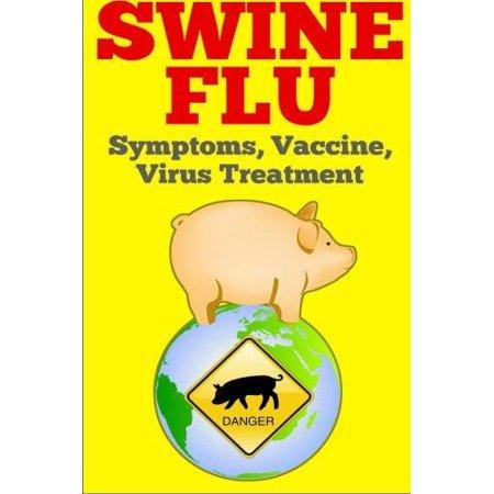 Swine Flu  Symptoms  Vaccine  Virus Treatment