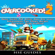Overcooked 2 Game, Switch, PS4, Online, Xbox One, Levels, Achievements, Tips, Cheats, Recipes, Characters, Guide Unofficial - Audiobook