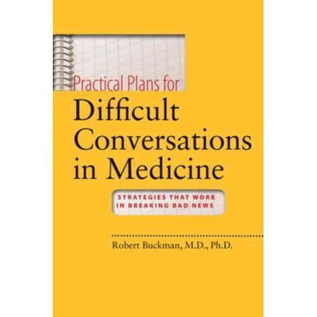 Practical Plans For Difficult Conversations In Medicine  Strategies That Work In Breaking Bad News