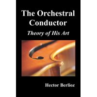 The Orchestral Conductor: Theory of His Art