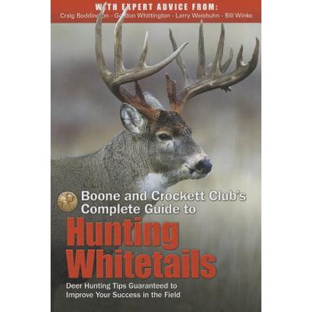 Boone and Crockett Club's Complete Guide to Hunting Whitetails : Deer Hunting Tips Guaranteed to Improve Your Success in the (Best Hikes In Boone Nc)