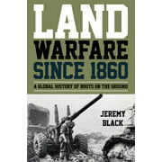 Land Warfare since 1860: A Global History of Boots on the Ground (Hardcover)