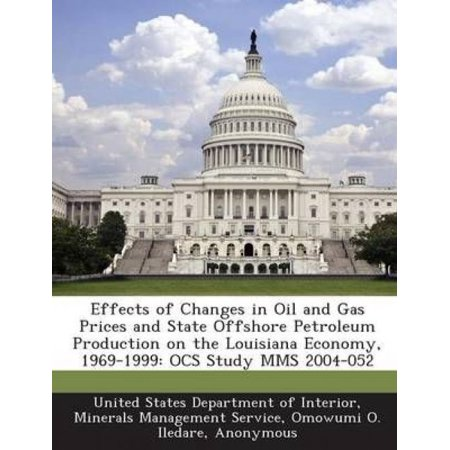 Effects Of Changes In Oil And Gas Prices And State Offshore Petroleum Production On The Louisiana Economy  1969 1999