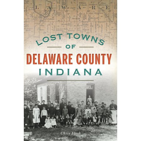 Lost Towns of Delaware County, Indiana ()