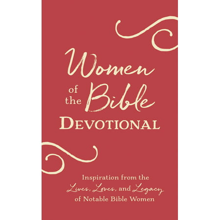 Women of the Bible Devotional : Inspiration from the Lives, Loves, and Legacy of Notable Bible (Life History Of Joseph In The Bible)