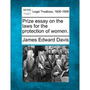 Prize Essay on the Laws for the Protection of Women.