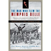 The Man Who Flew the Memphis Belle : Memoir of a WWII Bomber Pilot