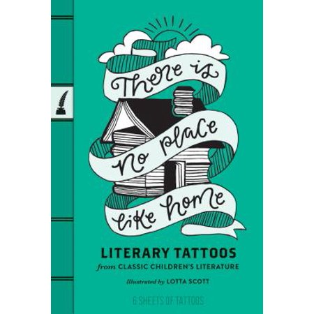 There Is No Place Like Home : Literary Tattoos from Classic Children's Literature ()