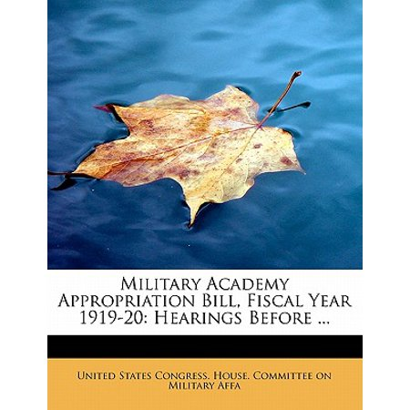 Military Academy Appropriation Bill, Fiscal Year 1919-20 : Hearings Before ...