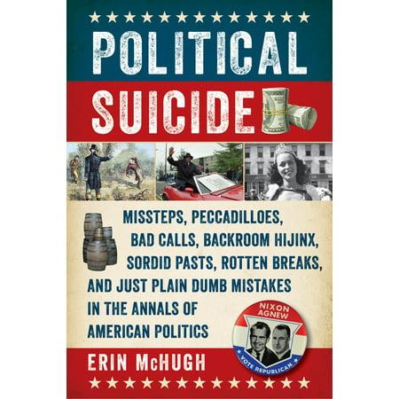 Political Suicide : Missteps, Peccadilloes, Bad Calls, Backroom Hijinx, Sordid Pasts, Rotten Breaks, and Just Plain Dumb Mistakes in the Annals of American Politics (Halloween Hijinx)
