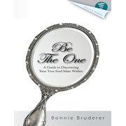 Be the One: A Guide to Discovering Your Soul Mate Within - eBook
