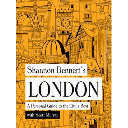 Shannon Bennett's London : A Personal Guide to the City's (Best Barbecue Restaurants London)