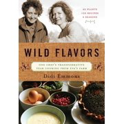 Wild Flavors : One Chef's Transformative Year Cooking from Eva's Farm