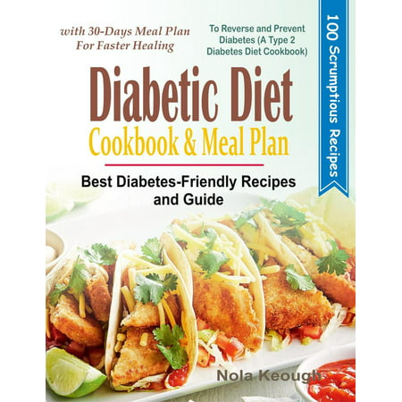 Diabetic Diet Cookbook and Meal Plan: Best Diabetes-Friendly Recipes and Guide to Reverse and Prevent Diabetes with 30-Days Meal Plan for Faster Healing (A Type 2 Diabetes Diet Cookbook) -