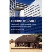 Cambridge Studies in Law and Society (Hardcover): Fictions of Justice: The International Criminal Court and the Challenge of Legal Pluralism in Sub-Saharan Africa (Hardcover)
