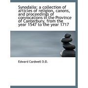 Synodalia : A Collection of Articles of Religion, Canons, and Proceedings of Convocations in the Prov