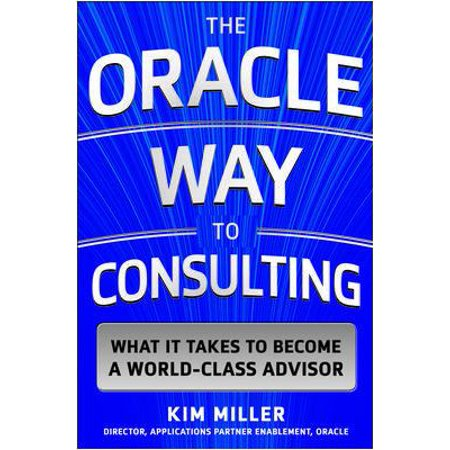 The Oracle Consulting Way  What It Takes To Become A World Class Advisor