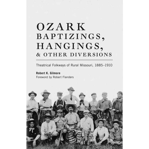 Ozark Baptizings, Hangings, and Other Diversions: Theatrical Folkways of Rural Missouri, 1885-1910