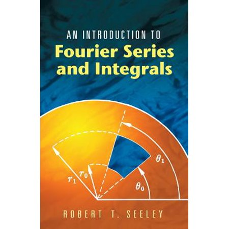 Beginning Math Series - Dover Books on Mathematics: An Introduction to Fourier Series and Integrals (Paperback)