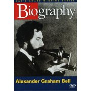 Biography: Alexander Graham Bell by ARTS AND ENTERTAINMENT NETWORK