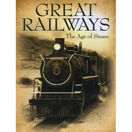 Great Railways: The Age of Steam (Great Railroad)