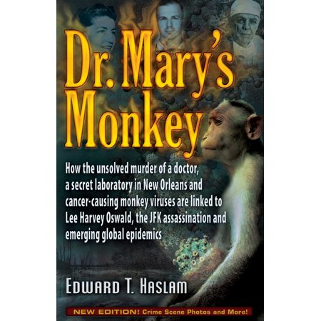 Dr. Mary's Monkey : How the Unsolved Murder of a Doctor, a Secret Laboratory in New Orleans and Cancer-Causing Monkey Viruses Are Linked to Lee Harvey Oswald, the JFK Assassination and Emerging Global (John F Kennedy Senior High School New Orleans)