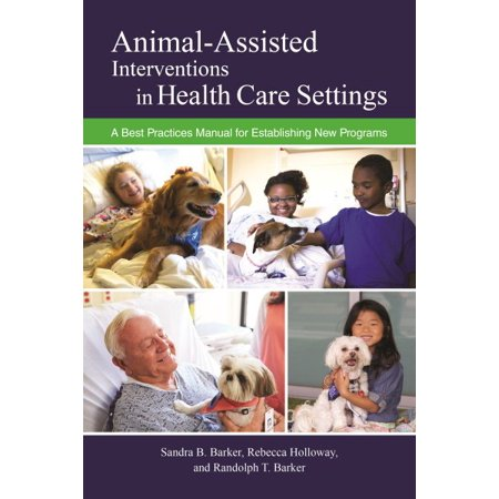 Animal-Assisted Interventions in Health Care Settings : A Best Practices Manual for Establishing New (Best University Honors Programs)