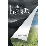 Clash Between Two Kingdoms : Complete Manual of Prayer and Intercession