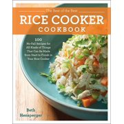 The Best of the Best Rice Cooker Cookbook : 100 No-Fail Recipes for All Kinds of Things That Can Be Made from Start to Finish in Your Rice Cooker