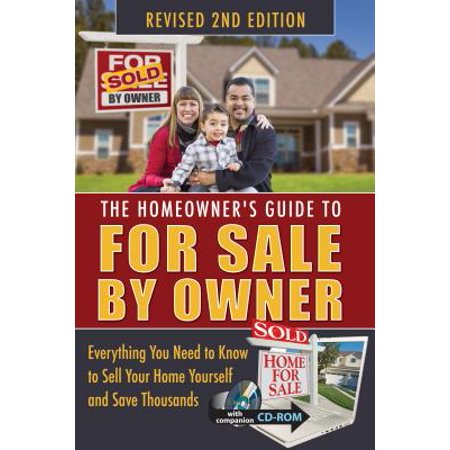 The Homeowner's Guide to for Sale by Owner : Everything You Need to Know to Sell Your Home Yourself and Save (Best Way To Sell Home By Owner)