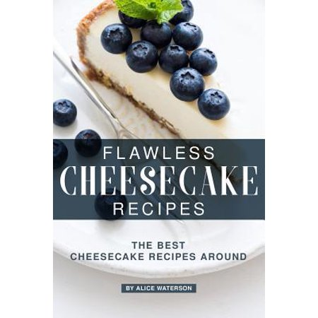 Flawless Cheesecake Recipes: The Best Cheesecake Recipes Around (Best Cheesecake In Philly)
