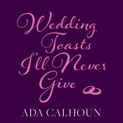 Wedding Toasts I'll Never Give (Audiobook)