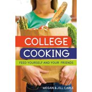 College Cooking : Feed Yourself and Your Friends [A Cookbook]